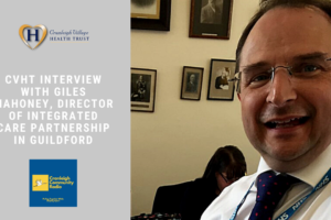 Cranleigh Village Health Trust podcast interview with Giles Mahoney, Director of Integrated Care Partnership Guildford